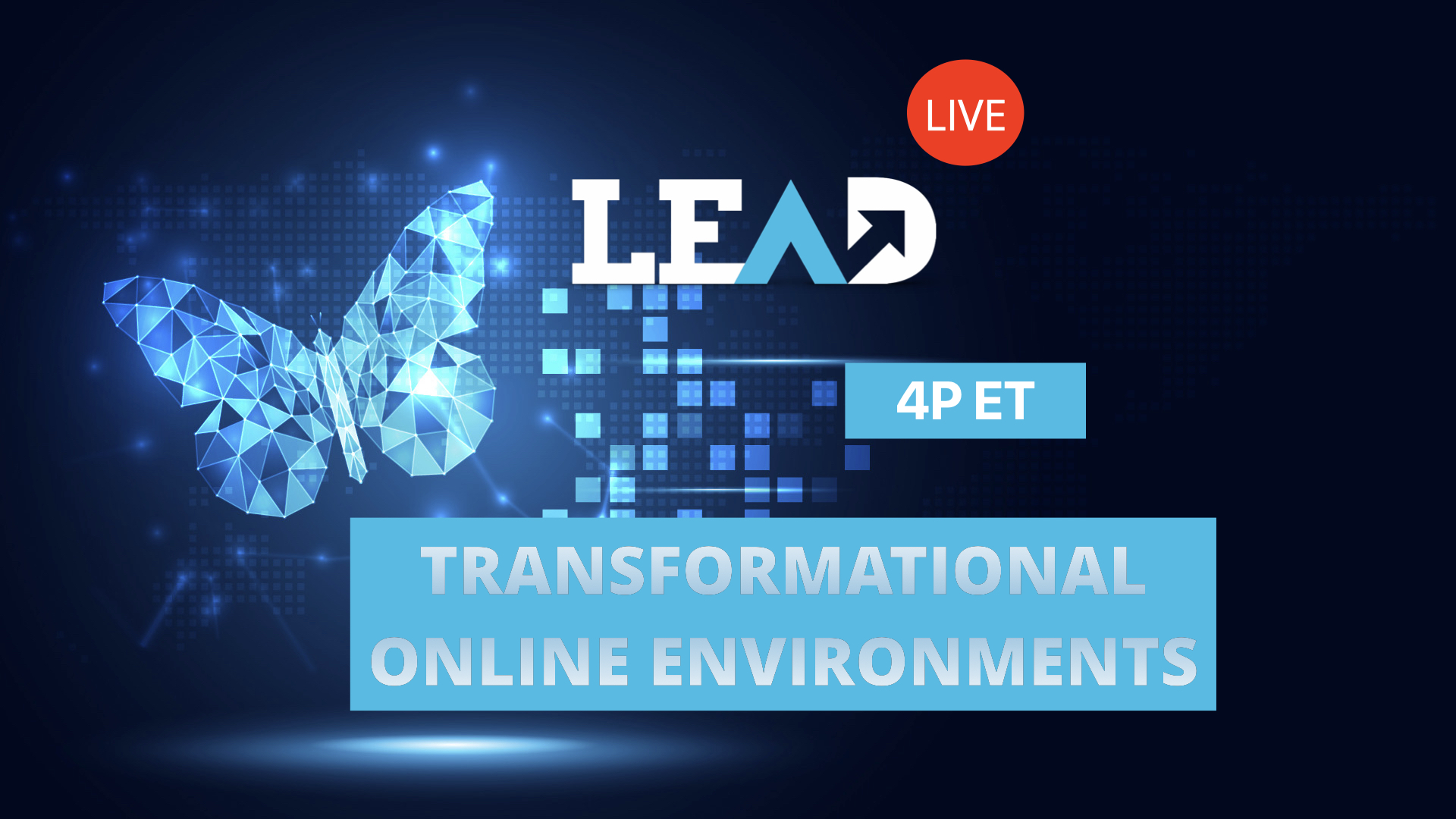 LEAD Live: Transformational Online Environments